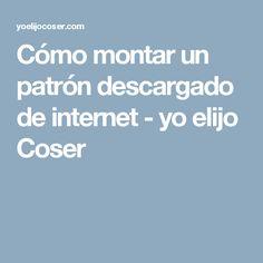 Cómo montar un patrón descargado de internet - yo elijo Coser
