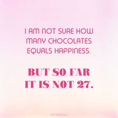 Party quote we love: I am not sure how many chocolates equals happiness. Party Quotes, Our Love, Chocolates, Equality, Happiness, Happy, Social Equality, Bonheur, Chocolate