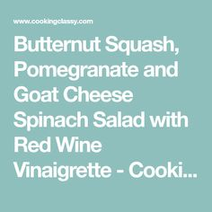 Butternut Squash, Pomegranate and Goat Cheese Spinach Salad with Red Wine Vinaigrette - Cooking Classy