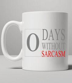 https://thepodomoro.com/collections/coffee-mugs-and-tea-cups/products/0-days-without-sarcasm-funny-sarcastic-mug-tea-mug-coffee-mug