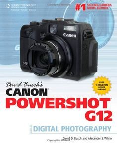 David Busch's Canon Powershot G12 Guide to Digital Photography