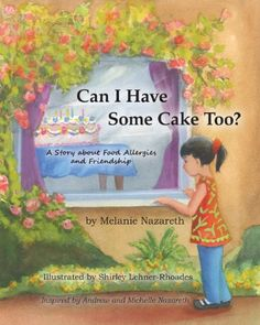 Can I Have Some Cake Too? a Story about Food Allergies and Friendship by Melanie Nazareth http://www.amazon.com/dp/1935914286/ref=cm_sw_r_pi_dp_ovWBwb1JSGE2V