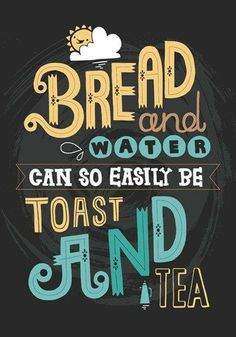 """Our Thought for Food """"Bread and Water can easily be Toast and Tea"""". This quote is originally by food enthusiast Janet Clarkson.   On that interesting note, you could take a look at some of Poppat Jamals tea sets."""