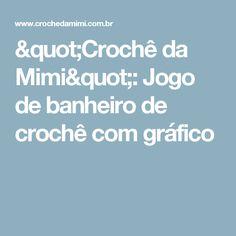 """""""Crochê da Mimi"""": Jogo de banheiro de crochê com gráfico"""
