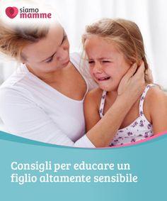 Consigli per educare un figlio altamente sensibile  Se avete un figlio altamente #sensibile, certamente vi #starete chiedendo come #educarlo affinché abbia successo nella vita.  #Educazione
