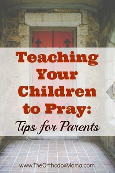 Practical tips for parents as they teach their children how to pray.  Ideas for creating a family culture of prayer.