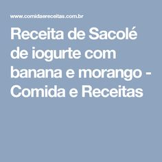 Receita de Sacolé de iogurte com banana e morango - Comida e Receitas