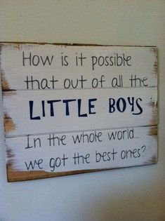 Mom Gifts Discover How is it possible that out of all the LITTLE BOYS in the whole world we got the best one hand-painted wood sign signs for boys boys room Wood Signs For Home, Home Decor Signs, Michael S, Painted Wood Signs, Hand Painted, Love My Boys, 2 Boys, Girls, Boys Den