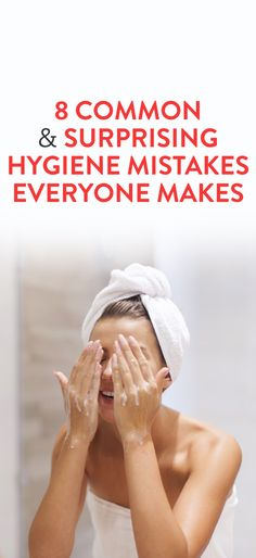 8 Common and Surprising Hygiene Mistakes Everyone Makes