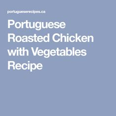 Portuguese Roasted Chicken with Vegetables Recipe