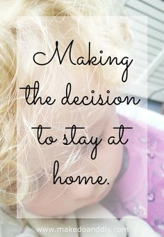 making the decision to be a stay at home mom, how I did it. www.makedoanddiy.com