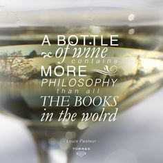"""A bottle of #wine contains more philosophy than all the books in the world"". Louis Pasteur"