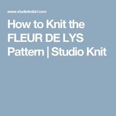 How to Knit the FLEUR DE LYS Pattern | Studio Knit