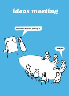 Ideas meeting: 'Don't think about it, just say it.' 'Fuck you.' Modern Toss cards £1.99 www.moderntoss.com/cards/work