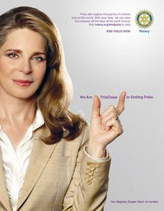 Her Majesty Queen Noor of Jordan shows how close we are to ending polio.     She is an international public servant who promotes international exchange and understanding of Arab and Muslim culture and politics, Arab-Western relations, and conflict prevention and recovery issues.