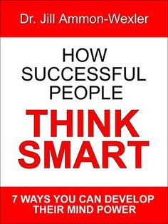 HOW SUCCESSFUL PEOPLE THINK SMART:: 7 Ways YOU Can Develop Their Mind Power by Dr Jill Ammon-Wexler, http://www.amazon.com/dp/B00C2AJ1L0/ref=cm_sw_r_pi_dp_H4BDub0R6F2E7  This book is proudly promoted by EliteBookService.com