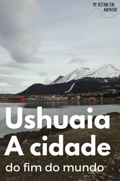Cidade de Ushuaia: A Cidade do Fim do Mundo na Patagônia Argentina Ushuaia, Places To Travel, Travel Destinations, Places To Go, Patagonia, Puerto Iguazu, Travel Photos, Travel Tips, Europe