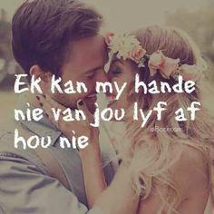 ek kan my hande nie van jou lyf af hou nie Afrikaans Quotes, Things About Boyfriends, Words, Sweets, Good Stocking Stuffers, Candy, Goodies, Treats, Sweet Treats