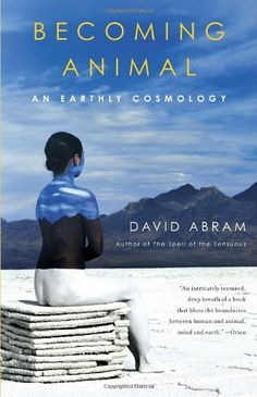 Becoming Animal: An Earthly Cosmology by David Abram http://www.amazon.com/dp/0375713697/ref=cm_sw_r_pi_dp_KFTRub18W2ZET