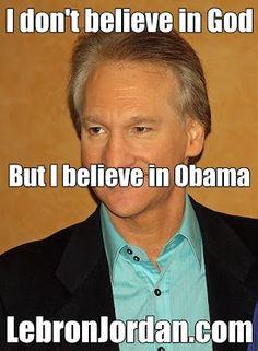 Bill Mahr doesn't believe in God but believes in Obama.