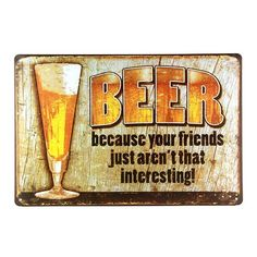 Tinksky Beer Because Your Friends Just Aren't That Interesting Tin Sign Wall Retro Metal Bar Pub Poster Vintage Wall Decor Funny Beer Art Cafe Wall, Wall Bar, Beer Poster, Poster Wall, Tin Signs, Wall Signs, Beer Art, Vintage Metal Signs, Hotel Decor