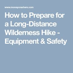 How to Prepare for a Long-Distance Wilderness Hike - Equipment & Safety