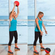 MEDICINE BALL SLAM  Stand with your feet hip-width apart and hold a medicine ball. Reach the ball overhead, and then slam it down to the floor (we recommend placing a mat down first if you have neighbors below you). If your ball bounces back up, try to catch it. If not, quickly pick it up and repeat 8 times.  To make it harder, raise up onto the balls of your feet as you reach the ball overhead, and then perform a squat as you slam it down to the floor.