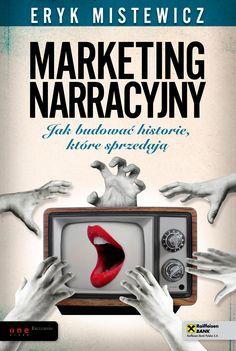 """""""Marketing narracyjny. Jak budować historie, które sprzedają"""", Eryk Mistewicz, Wyd.Helion, 2011."""