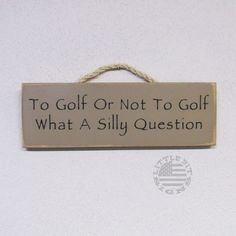 To Golf Or Not To Golf What A Silly Question, Golfing Wood Sign, Golf Course Decor SKU-225