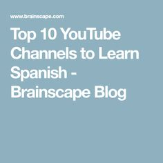Top 10 YouTube Channels to Learn Spanish - Brainscape Blog