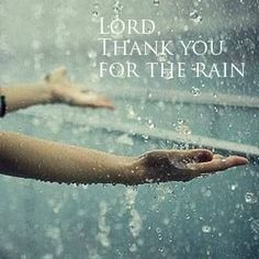 Lord, thank you for the rain
