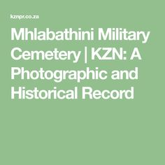 Mhlabathini Military Cemetery - KZN: A Photographic and Historical Record Military Cemetery, African