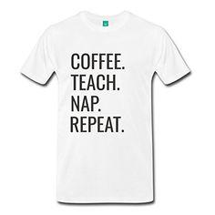 2016 fashion Teachers Coffee. Teach. Nap. Repeat. Men's Premium T-Shirt 100% cotton male tops tee casual O-Neck T Shirt