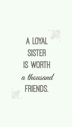 A loyal sister in Christ...harder to find than you'd think. Christ is the key word!  HF~