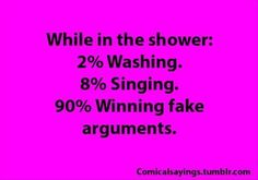 Lol I'd be lying if I said I didn't think of what I wanted to say to all the assholes in my life while I'm in the shower Look Here, Look At You, Just For You, Haha Funny, Hilarious, Funny Stuff, Funny Things, Flirting Quotes, Funny Quotes