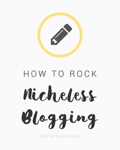 How to Rock Nicheless Blogging  | Are you a nicheless blogger? You're not alone. There are plenty of bloggers writing for fun. They have awesome blogs, and yours can be one of them.