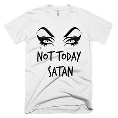 Not Today Satan Bianca Del Rio | Rupaul's Drag Race Alaska Thunderfuck Adore Delano Alyssa Edwards Katya Zamolodchikova Unisex T Shirts Gift