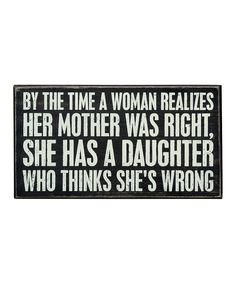 Look what I found on #zulily! Wood 'By the Time a Woman Realizes' Box Sign by Primitives by Kathy #zulilyfinds