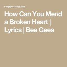 How Can You Mend a Broken Heart | Lyrics | Bee Gees