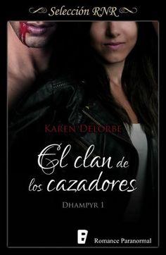 El clan de los cazadores // Saga Dhampyr I // Karen Delorbe // Novela romántica de Seleccion BdB // Romance paranomal // B de Books