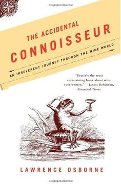 The Accidental Connoisseur: An Irreverent Journey Through the Wine World by Lawrence Osborne