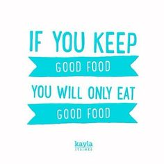 That's right !! Buy good food and YOU WILL eat it  www.kaylaitsines.com.au/guides