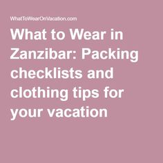 What to Wear in Zanzibar: Packing checklists and clothing tips for your vacation