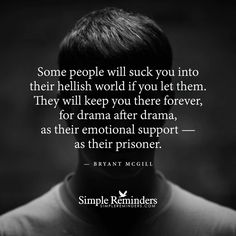 Don't ever let them suck you in! It is sooooo not worth the trouble it can cause you...Speaking from personal experience on being sucked into drama I never needed nor deserved!