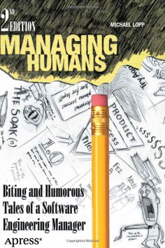 Managing Humans: Biting and Humorous Tales of a Software Engineering Manager by Michael Lopp #Books #Business #Tech #Management