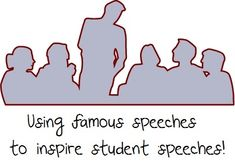 using famous speeches to encourage students to write and deliver their own...