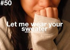 let me wear your sweater. #winmyheart Why is it a comfort to wear other's clothes?