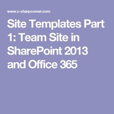 Site Templates Part 1: Team Site in SharePoint 2013 and Office 365