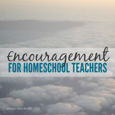 "Be encouraged, Homeschool teachers! | ""As we recognize Homeschool Teacher Appreciation Week this week, you may not feel like there is much to celebrate. May I remind you of what God is doing in you, and for you, and through you?"" 