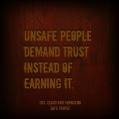 Safe people are happy to earn your trust.